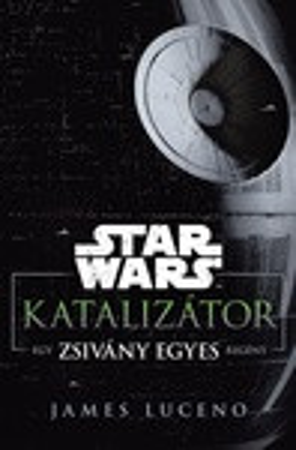 Katalizátor - egy Zsivány Egyes regény